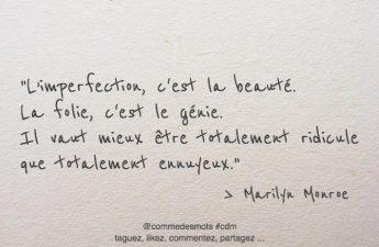 L'imperfection, c'est la beauté. La folie, c'est le génie.