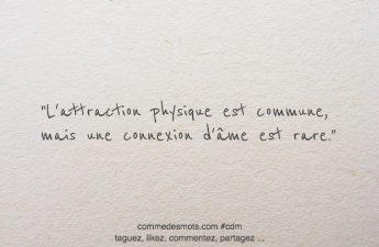 L'attraction physique est commune, mais une connexion d'âme est rare.