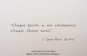 Chaque parole a une conséquence. Chaque silence aussi.