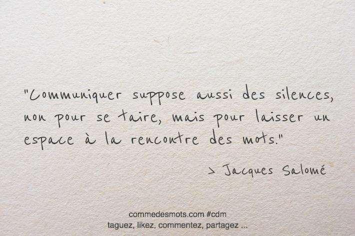 Communiquer suppose aussi des silences, non pour se taire, mais pour laisser un espace à la rencontre des mots.