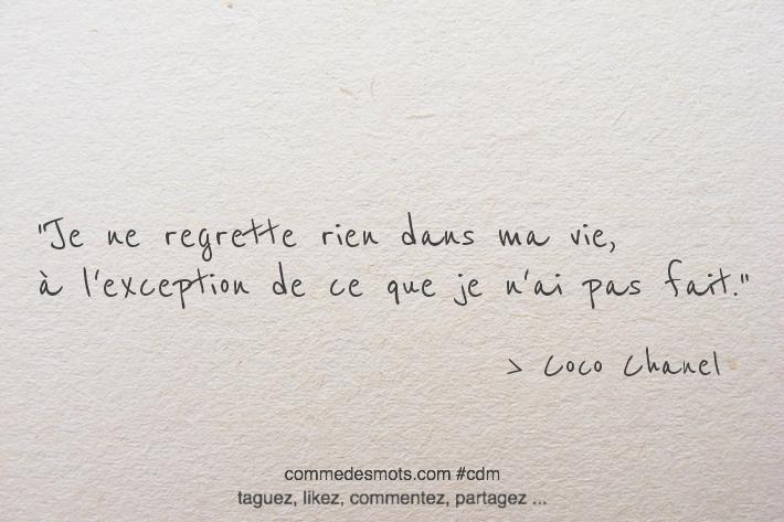 Je ne regrette rien dans ma vie, à l'exception de ce que je n'ai pas fait.