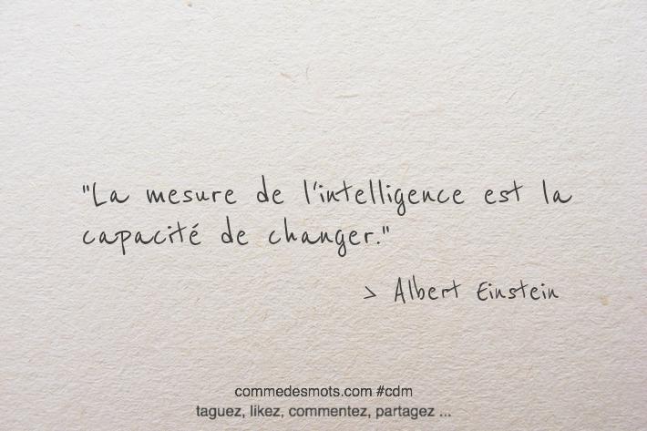 La mesure de l'intelligence est la capacité de changer.