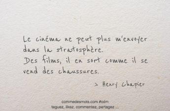 Le cinéma ne peut plus m'envoyer dans la stratosphère. Des films, il en sort comme il se vend des chaussures.