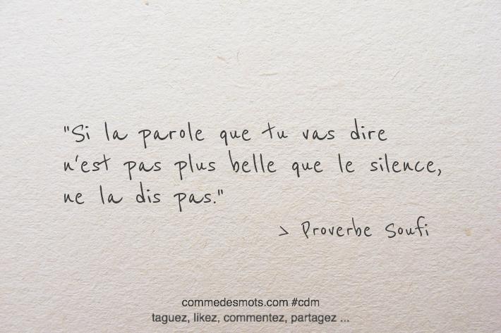 Si la parole que tu vas dire n'est pas plus belle que le silence, ne la dis pas.