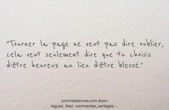 Tourner la page ne veut pas dire oublier, cela veut seulement dire que tu choisis d'être heureux au lieu d'être blessé.