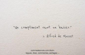 Un compliment vaut un baiser.