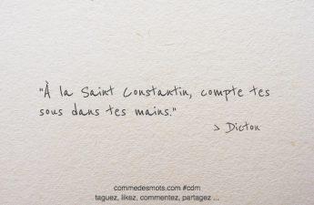 À la saint Constantin, compte tes sous dans tes mains.