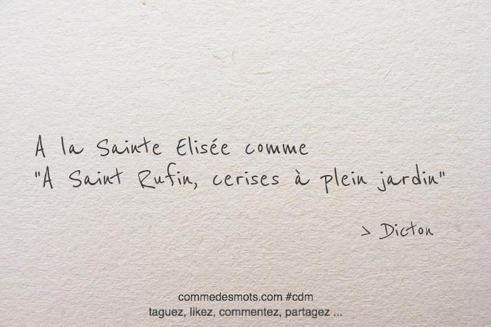 """A la Sainte Elisée comme """"A Saint Rufin, cerises à plein jardin"""