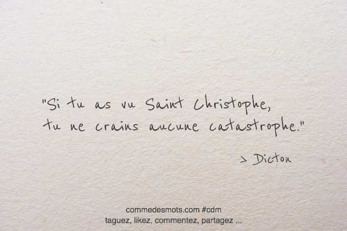 Si tu as vu Saint Christophe, tu ne crains aucune catastrophe.